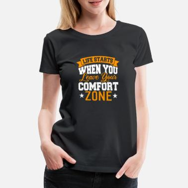 Leave Your Comfort Zone Life starts when you leave your comfort zone - Frauen Premium T-Shirt