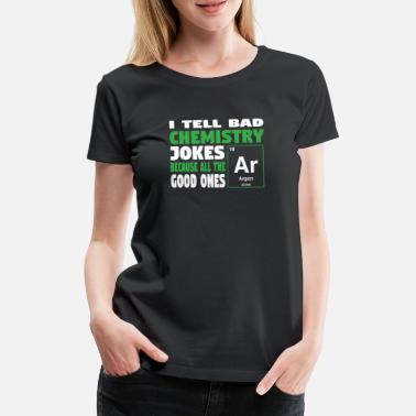 Geekyscienceawkward I tell bad chemistry jokes - nerdy and geeky gift - Women's Premium T-Shirt
