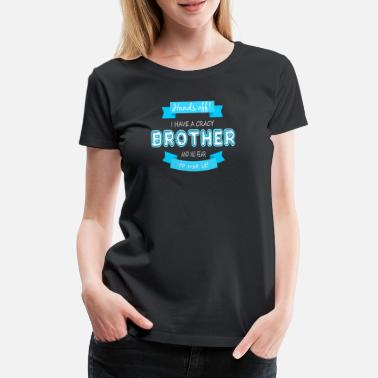 Blau Weiss I have a crazy Brother - Frauen Premium T-Shirt