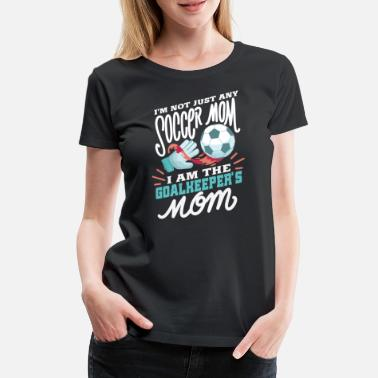 Comics Cool funny goalkeeper mom son sayings gift - Women's Premium T-Shirt