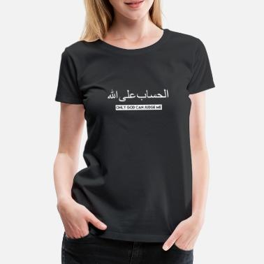 Arabisch Only God Can Judge Me - Frauen Premium T-Shirt