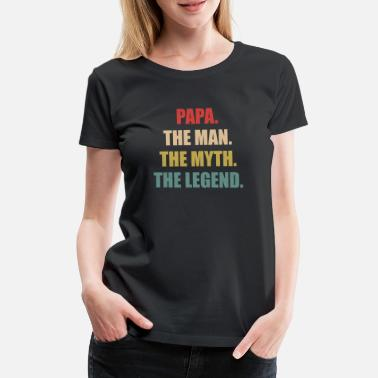 Myth PAPA THE MAN THE MYTH THE LEGEND - Frauen Premium T-Shirt