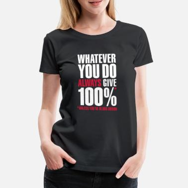 Slogan Whatever you do always give 100%. Unless you're - Women's Premium T-Shirt