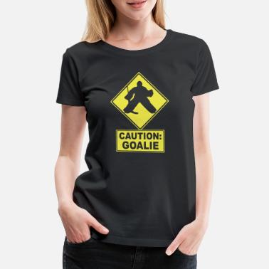 Hockey Goalie Caution: Goalie (hockey) - Women's Premium T-Shirt