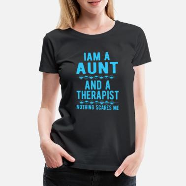 Suicidal Counselor Therapist Aunt Therapist: Iam a Aunt and a Therapist - Women's Premium T-Shirt