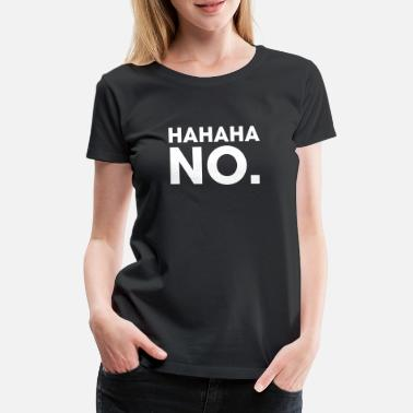 Slogan HAHA NO - Women's Premium T-Shirt