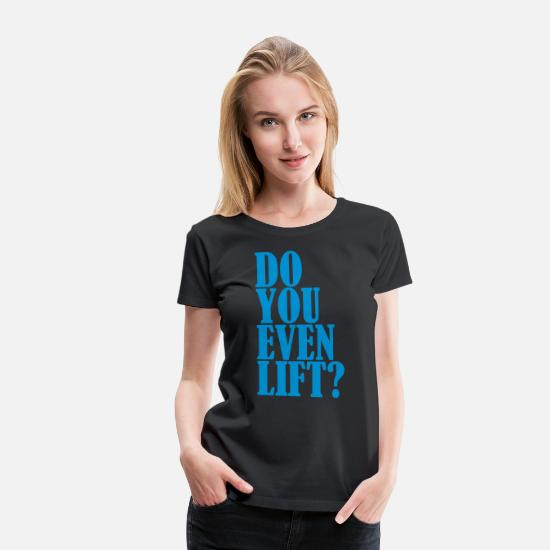 Squat T-Shirts - Do You Even Lift - Women's Premium T-Shirt black