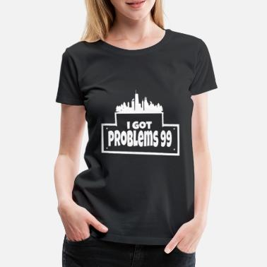 Hipster I got 99% problems - Women's Premium T-Shirt