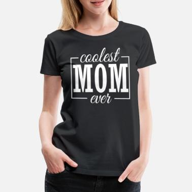 Best Mom Ever Coolest Mom ever gift idea - Women's Premium T-Shirt