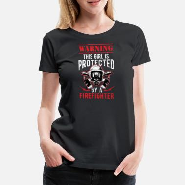 Slogan Holiday Warning Girl Protected By A Firefighter Birthday - Women's Premium T-Shirt