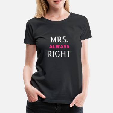 Mrs Always Right mrs always right - Frauen Premium T-Shirt