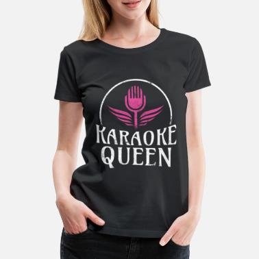 Karaoke Karaoke Queen karaoke bar karaoke party - Premium T-skjorte for kvinner