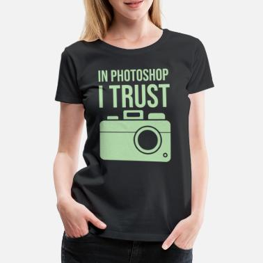 Photoshop Vertraue Photoshop - Frauen Premium T-Shirt