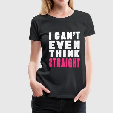 Think Straight - T-shirt Premium Femme