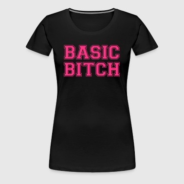 BASIC BITCH - Women's Premium T-Shirt