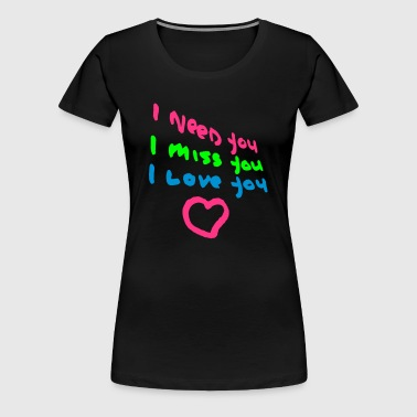 I need You, I miss you, I love you, cairaart.com - Frauen Premium T-Shirt