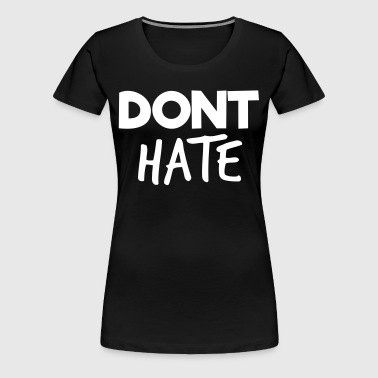 Dont Hate T-Shirts - Women's Premium T-Shirt