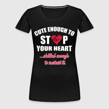 Cute enought to stop your heart - Paramedic - Women's Premium T-Shirt