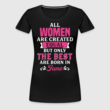 Best Women Are Born In June - Women's Premium T-Shirt