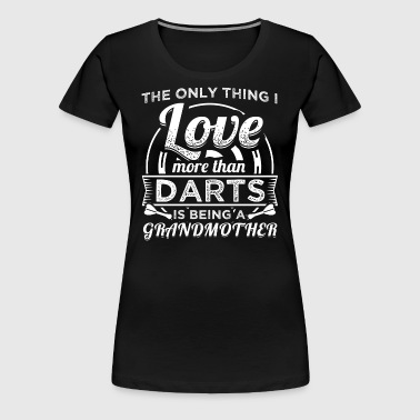 DART THE ONLY THINGMORE THAN DARTS GRANDMOTHER - Women's Premium T-Shirt