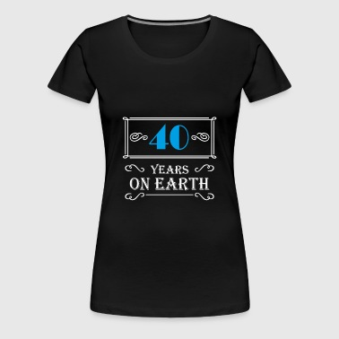 40 years on earth - Camiseta premium mujer