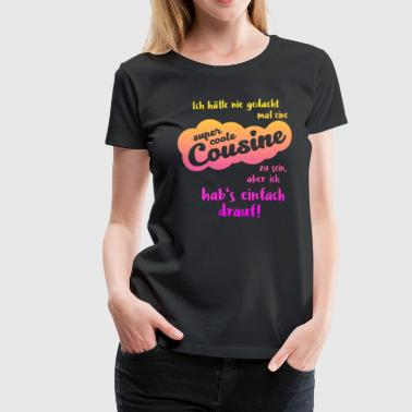 Super coole Cousine - Frauen Premium T-Shirt
