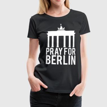 Pray for Berlin. Bette für Berlin - Frauen Premium T-Shirt