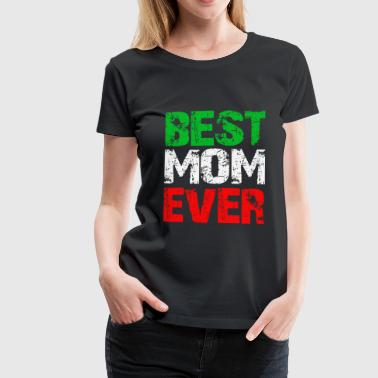 Best Mom Ever La mamma migliore regalo - Frauen Premium T-Shirt