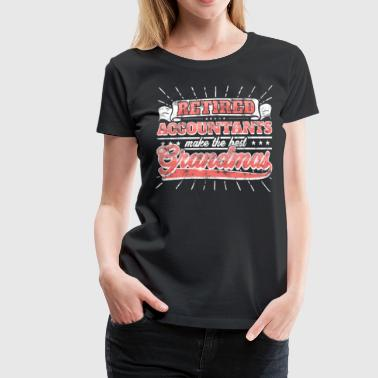 Retired Accountants Make The Best Grandmas Shirt - Frauen Premium T-Shirt