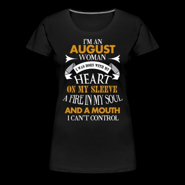 I'm an August woman I was born with my heart - Women's Premium T-Shirt