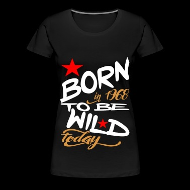 Born in 1968 to be Wild Today - Women's Premium T-Shirt