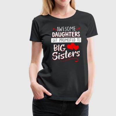 Awesome Daughters get promoted to Big Sisters - Women's Premium T-Shirt