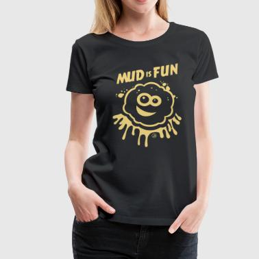 Mud is Fun - Women's Premium T-Shirt