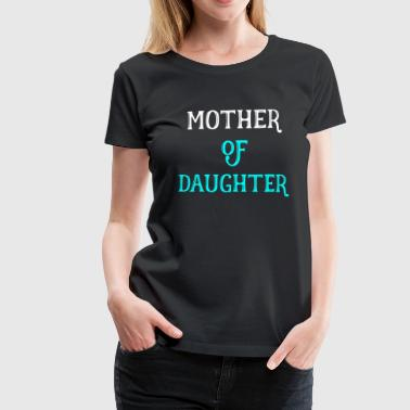 Mother of daughter - mother gift - Women's Premium T-Shirt