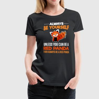 Always be yourself - Red Panda - Frauen Premium T-Shirt