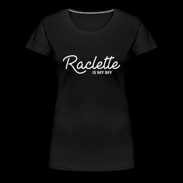 Raclette is my bff - T-shirt Premium Femme