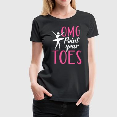 OMG Point Your Toes - Women's Premium T-Shirt