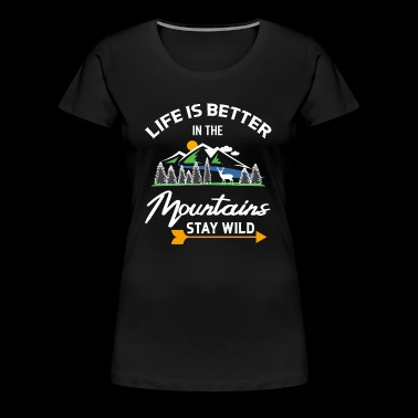 + Life is better in the mountains + T-shirt gift - Women's Premium T-Shirt