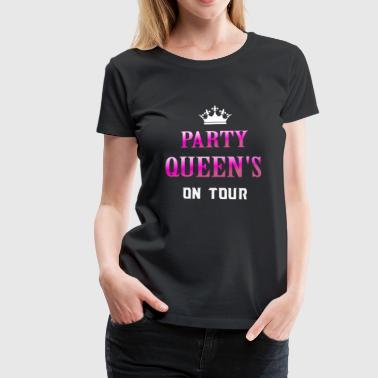 Party Queen on Tour - Premium T-skjorte for kvinner