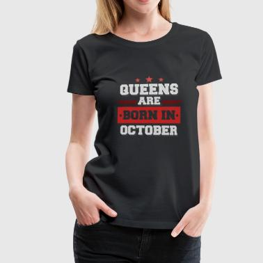 Queens are Born in October (Geburtstagsgeschenk) - Frauen Premium T-Shirt