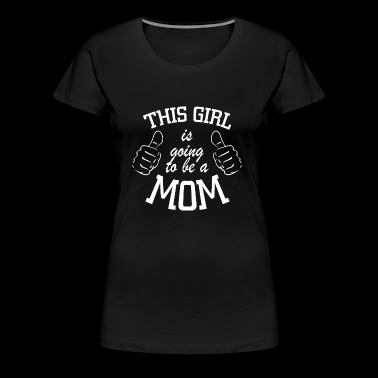 This girl is going to be a mom - Frauen Premium T-Shirt