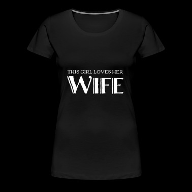 This girl loves her Wife - for lesbian women - Women's Premium T-Shirt