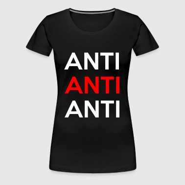 Anti - Women's Premium T-Shirt