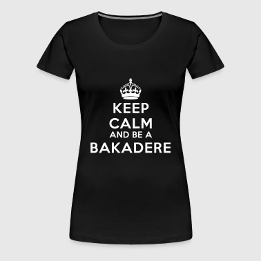 Keep calm and be a bakadere - Koszulka damska Premium