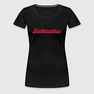 Mathematics - Women's Premium T-Shirt