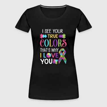 I see your true Colors that's why i love you - Vrouwen Premium T-shirt