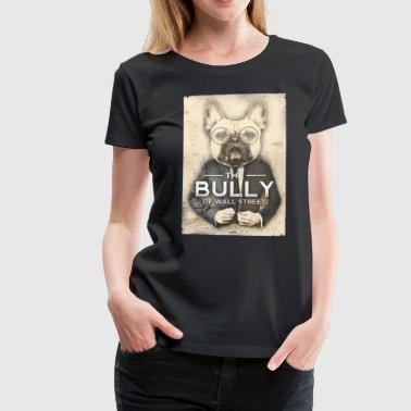 The Bully of Wall Street - Women's Premium T-Shirt