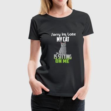 Sorry I am late my Cat Cat Funny saying Meow - Women's Premium T-Shirt