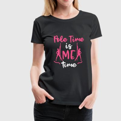 Pole Time is Me Time Pole Fitness Gift - Women's Premium T-Shirt