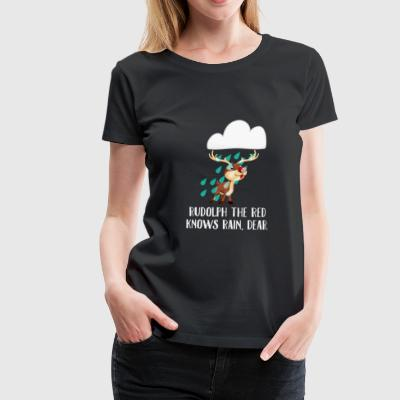 Rudolph The Red Knows Rain, Dear Funny Xmas - Women's Premium T-Shirt